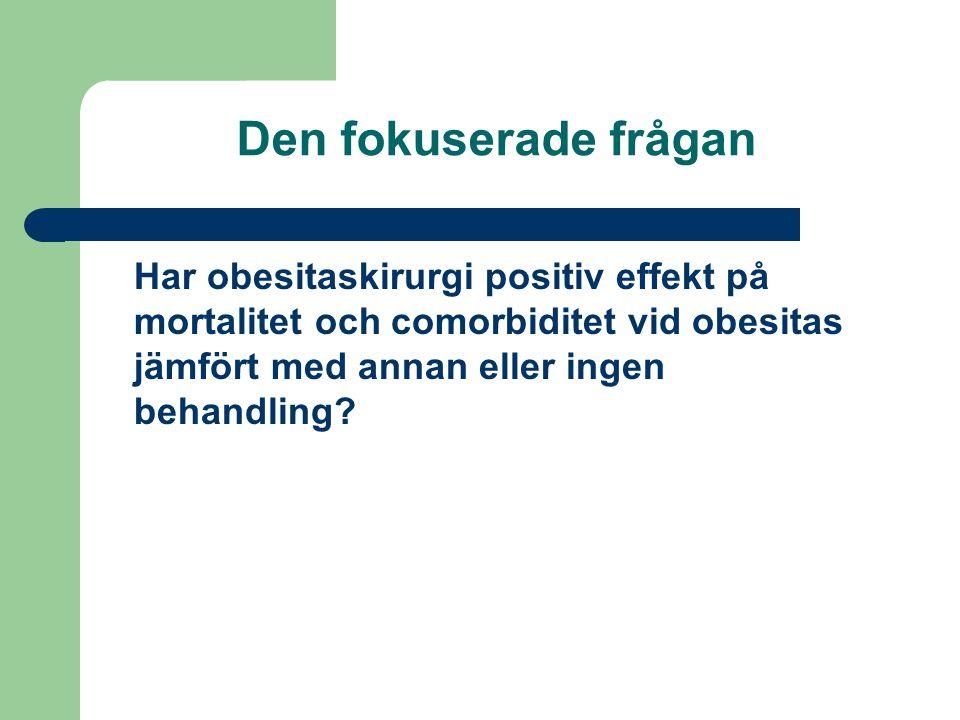 Den fokuserade frågan Har obesitaskirurgi positiv effekt på mortalitet och comorbiditet vid obesitas jämfört med annan eller ingen behandling?