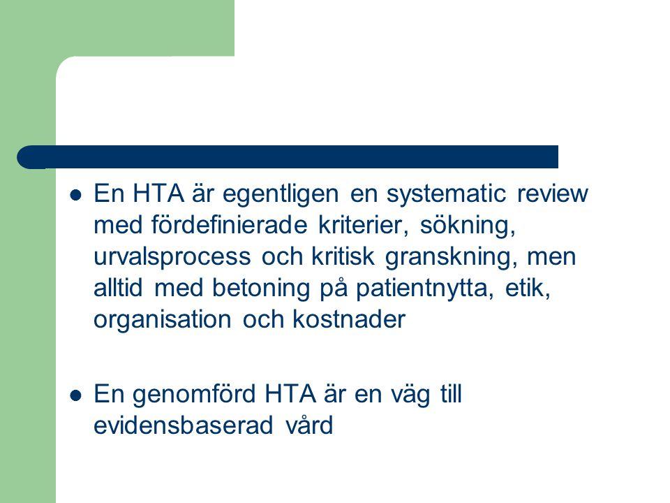 En HTA är egentligen en systematic review med fördefinierade kriterier, sökning, urvalsprocess och kritisk granskning, men alltid med betoning på pati