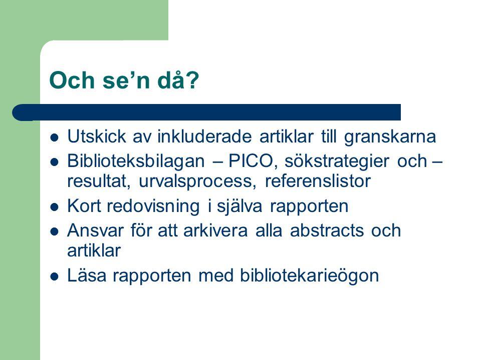 Och se'n då? Utskick av inkluderade artiklar till granskarna Biblioteksbilagan – PICO, sökstrategier och – resultat, urvalsprocess, referenslistor Kor