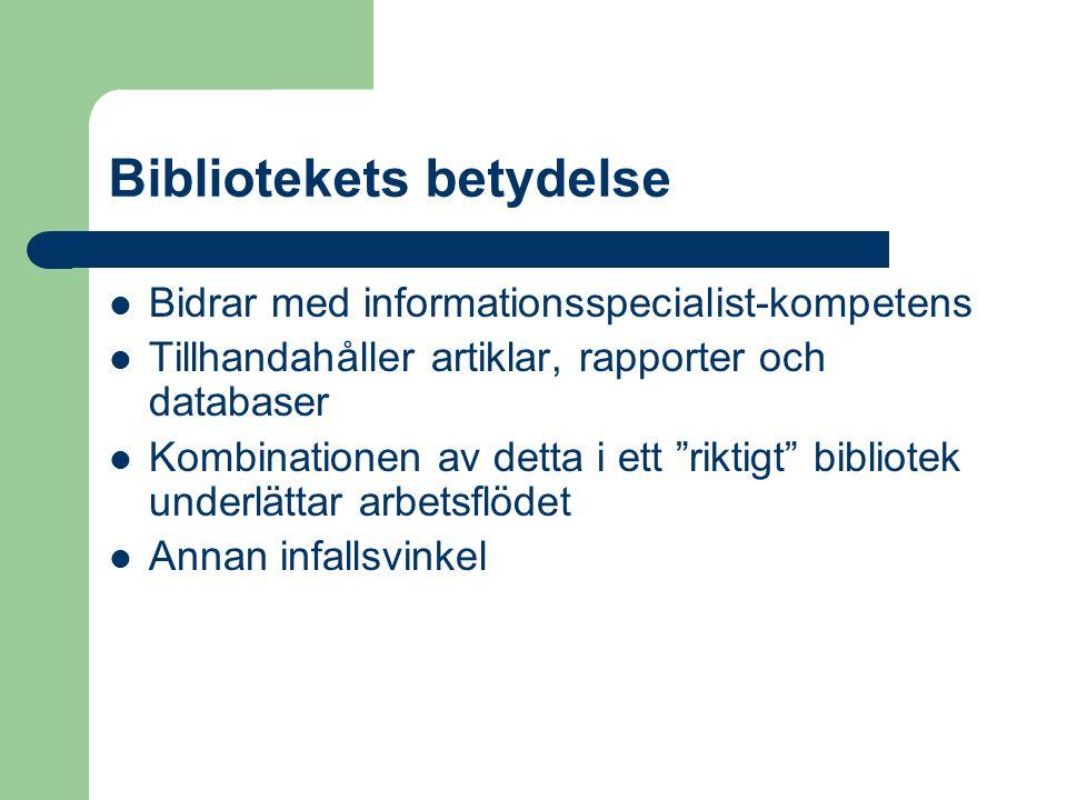"""Bibliotekets betydelse Bidrar med informationsspecialist-kompetens Tillhandahåller artiklar, rapporter och databaser Kombinationen av detta i ett """"rik"""