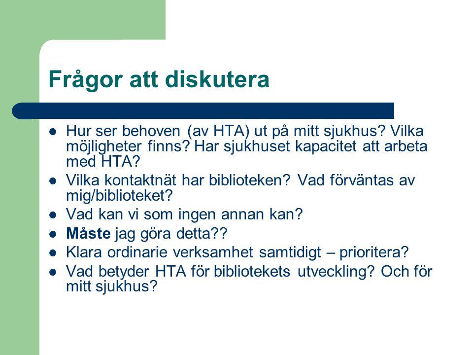 Frågor att diskutera Hur ser behoven (av HTA) ut på mitt sjukhus? Vilka möjligheter finns? Har sjukhuset kapacitet att arbeta med HTA? Vilka kontaktnä