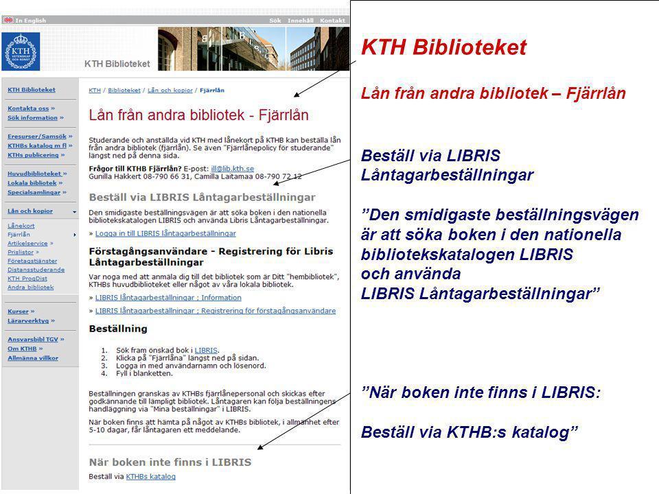 www.kb.se KTH Biblioteket Lån från andra bibliotek – Fjärrlån Beställ via LIBRIS Låntagarbeställningar Den smidigaste beställningsvägen är att söka boken i den nationella bibliotekskatalogen LIBRIS och använda LIBRIS Låntagarbeställningar När boken inte finns i LIBRIS: Beställ via KTHB:s katalog