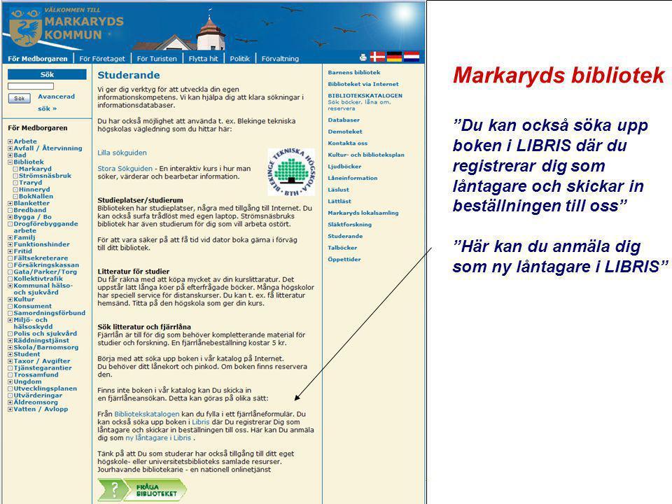 """www.kb.se Markaryds bibliotek """"Du kan också söka upp boken i LIBRIS där du registrerar dig som låntagare och skickar in beställningen till oss"""" """"Här k"""