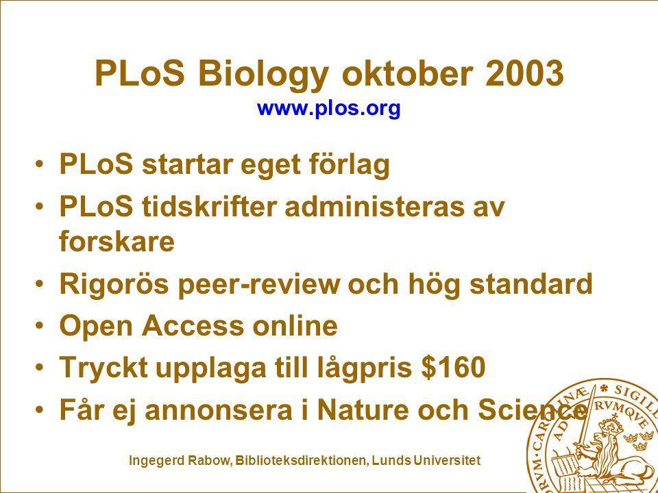 Ingegerd Rabow, Biblioteksdirektionen, Lunds Universitet PLoS Biology oktober 2003 www.plos.org PLoS startar eget förlag PLoS tidskrifter administeras