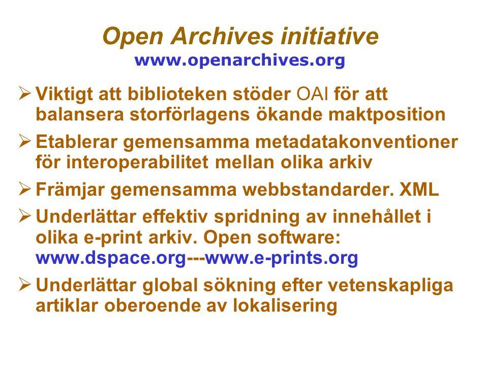 Open Archives initiative www.openarchives.org  Viktigt att biblioteken stöder OAI för att balansera storförlagens ökande maktposition  Etablerar gemensamma metadatakonventioner för interoperabilitet mellan olika arkiv  Främjar gemensamma webbstandarder.
