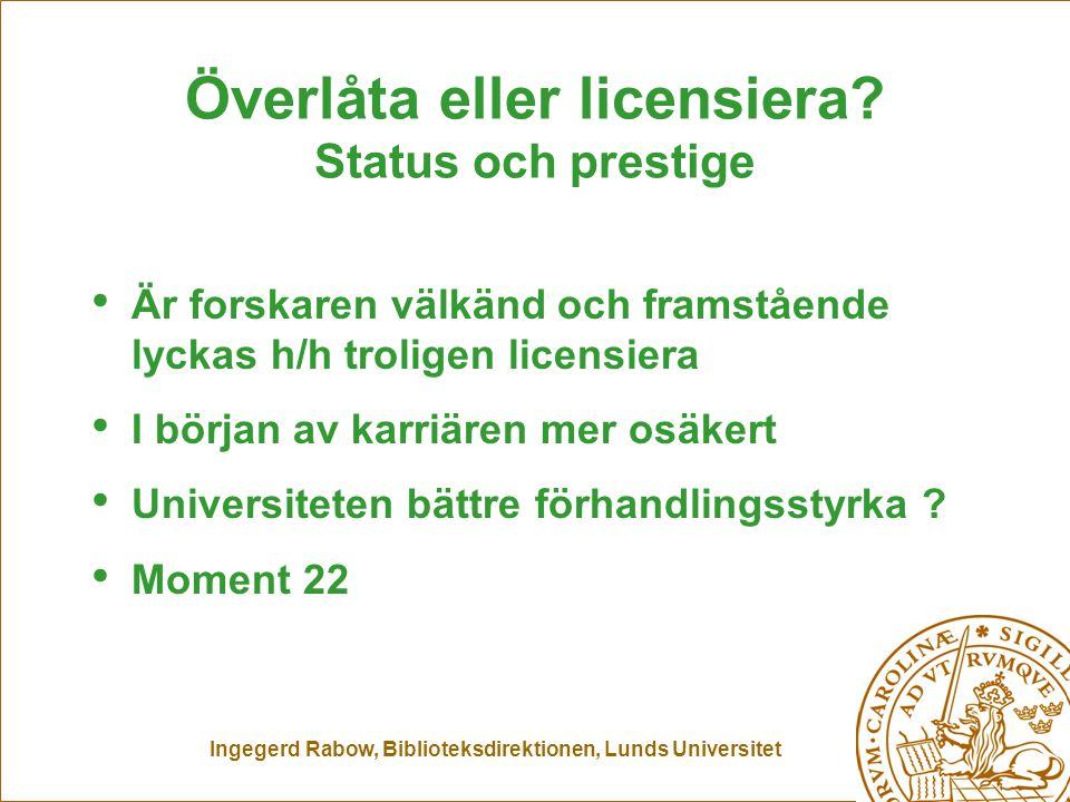 Ingegerd Rabow, Biblioteksdirektionen, Lunds Universitet Överlåta eller licensiera? Status och prestige Är forskaren välkänd och framstående lyckas h/