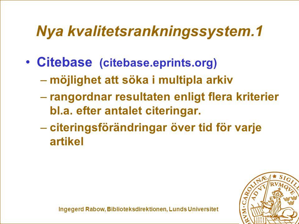 Ingegerd Rabow, Biblioteksdirektionen, Lunds Universitet Nya kvalitetsrankningssystem.1 Citebase (citebase.eprints.org) –möjlighet att söka i multipla arkiv –rangordnar resultaten enligt flera kriterier bl.a.