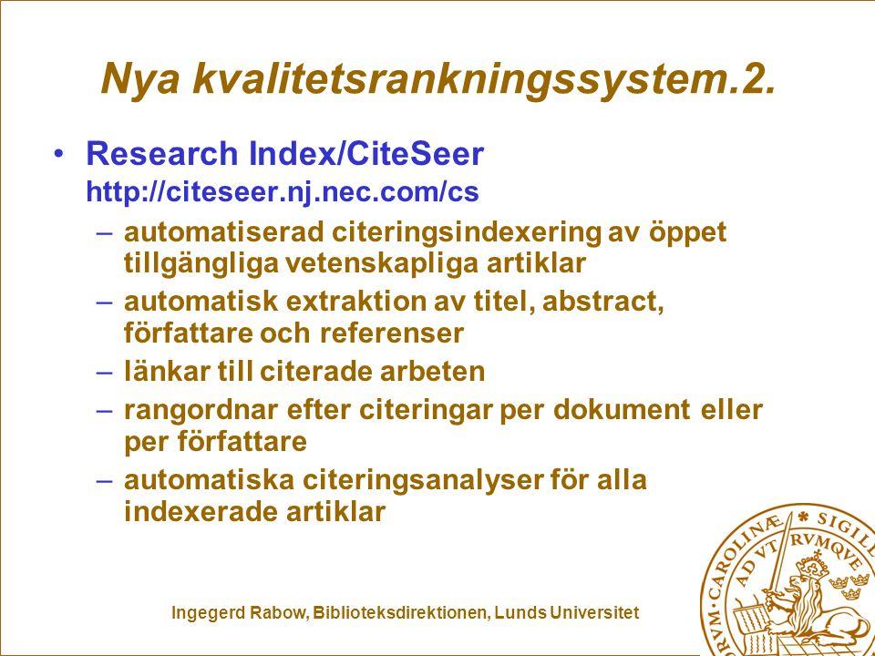 Ingegerd Rabow, Biblioteksdirektionen, Lunds Universitet Nya kvalitetsrankningssystem.2. Research Index/CiteSeer http://citeseer.nj.nec.com/cs –automa