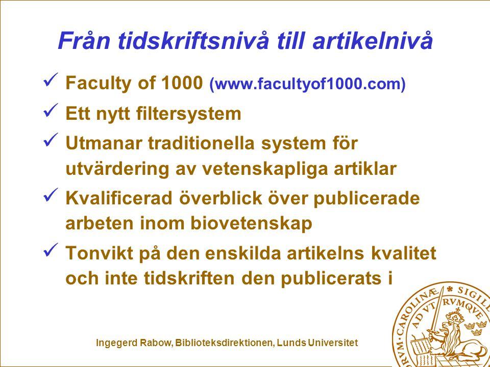 Ingegerd Rabow, Biblioteksdirektionen, Lunds Universitet Från tidskriftsnivå till artikelnivå Faculty of 1000 (www.facultyof1000.com) Ett nytt filters