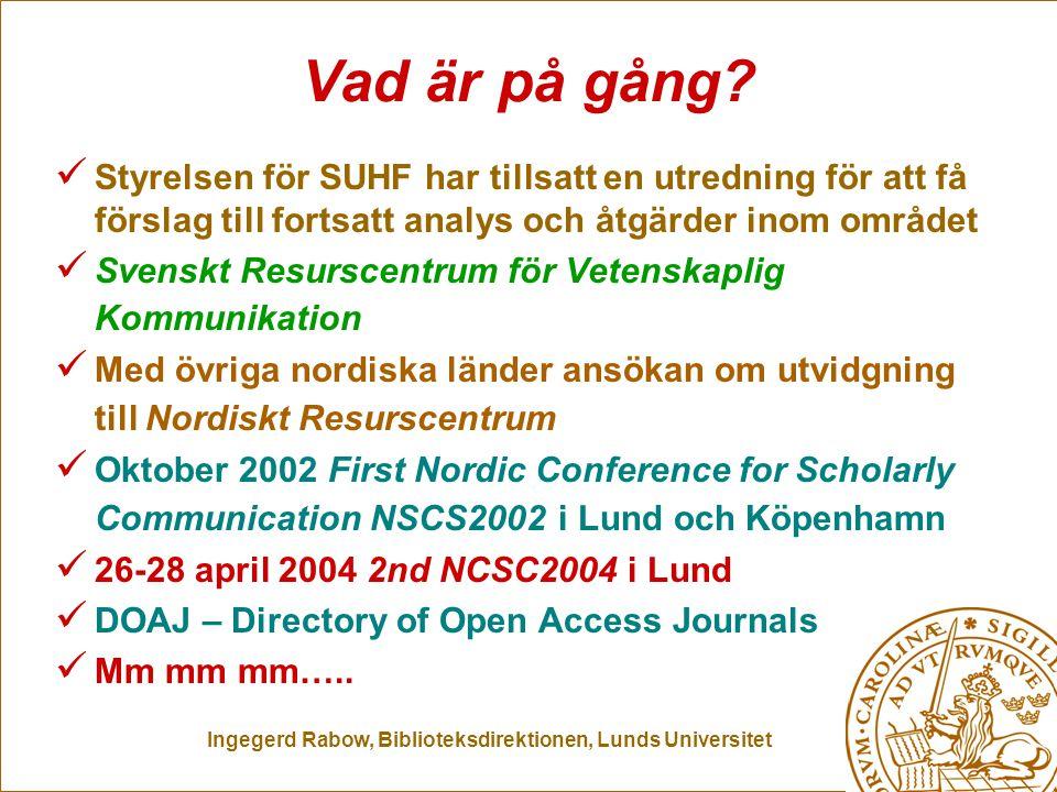 Ingegerd Rabow, Biblioteksdirektionen, Lunds Universitet Vad är på gång? Styrelsen för SUHF har tillsatt en utredning för att få förslag till fortsatt