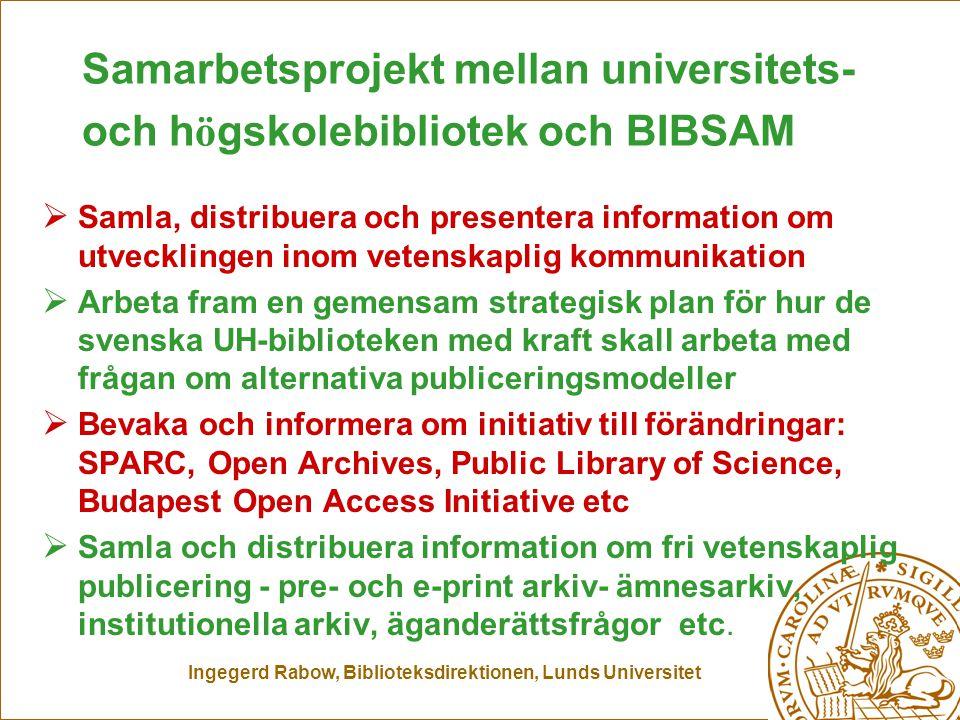 Ingegerd Rabow, Biblioteksdirektionen, Lunds Universitet Samarbetsprojekt mellan universitets- och h ö gskolebibliotek och BIBSAM  Samla, distribuera och presentera information om utvecklingen inom vetenskaplig kommunikation  Arbeta fram en gemensam strategisk plan för hur de svenska UH-biblioteken med kraft skall arbeta med frågan om alternativa publiceringsmodeller  Bevaka och informera om initiativ till förändringar: SPARC, Open Archives, Public Library of Science, Budapest Open Access Initiative etc  Samla och distribuera information om fri vetenskaplig publicering - pre- och e-print arkiv- ämnesarkiv, institutionella arkiv, äganderättsfrågor etc.
