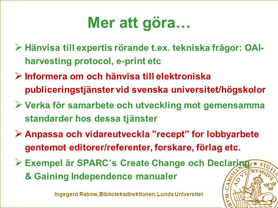 Ingegerd Rabow, Biblioteksdirektionen, Lunds Universitet Mer att göra…  Hänvisa till expertis rörande t.ex. tekniska frågor: OAI- harvesting protocol