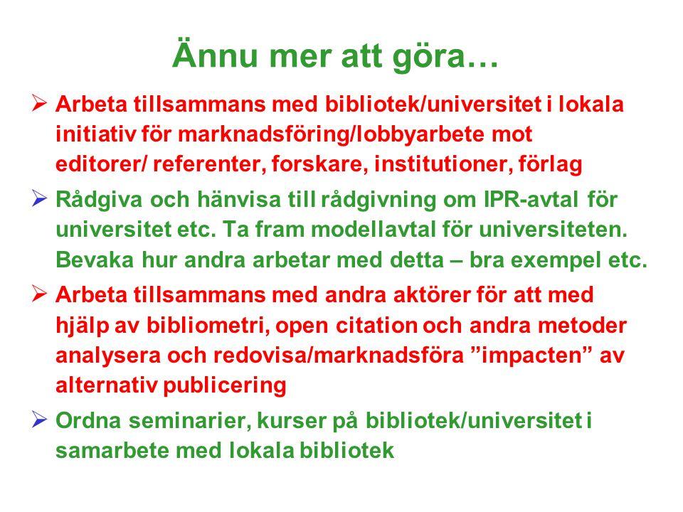 Ännu mer att göra…  Arbeta tillsammans med bibliotek/universitet i lokala initiativ för marknadsföring/lobbyarbete mot editorer/ referenter, forskare