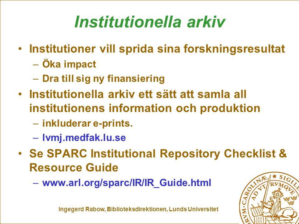 Ingegerd Rabow, Biblioteksdirektionen, Lunds Universitet Institutionella arkiv Institutioner vill sprida sina forskningsresultat –Öka impact –Dra till