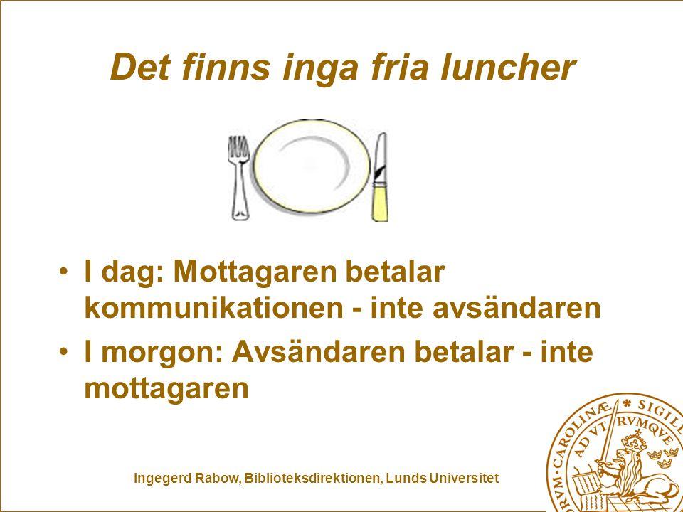 Ingegerd Rabow, Biblioteksdirektionen, Lunds Universitet Det finns inga fria luncher I dag: Mottagaren betalar kommunikationen - inte avsändaren I mor