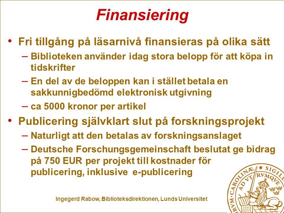 Ingegerd Rabow, Biblioteksdirektionen, Lunds Universitet Finansiering Fri tillgång på läsarnivå finansieras på olika sätt – Biblioteken använder idag