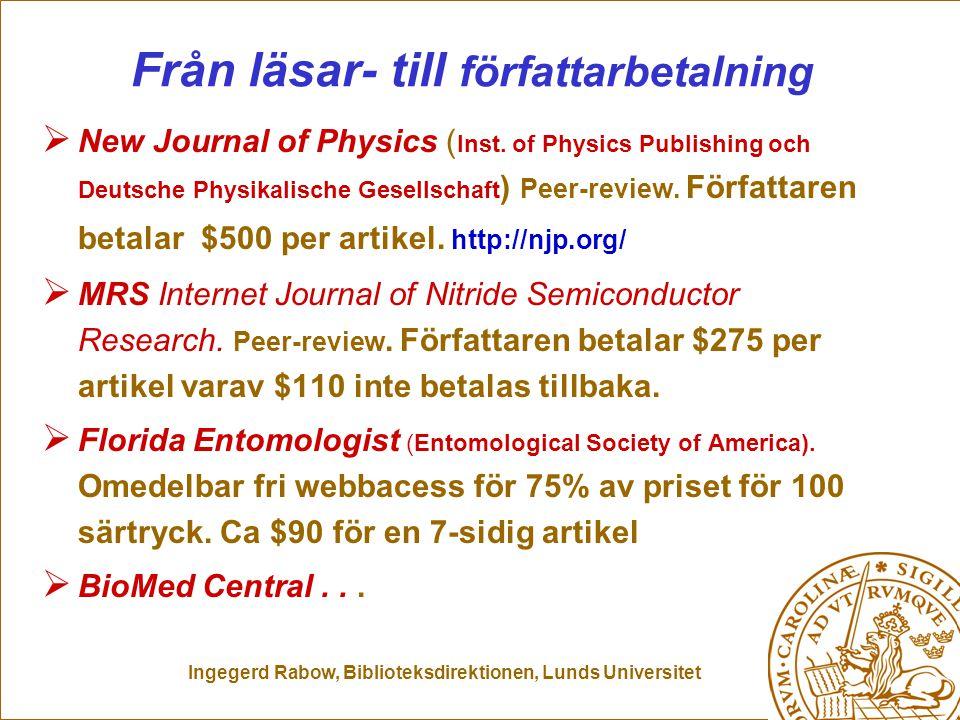 Ingegerd Rabow, Biblioteksdirektionen, Lunds Universitet Start sommaren 2000 Peer-review Snitt 35 dagar $500 artikelavgift.