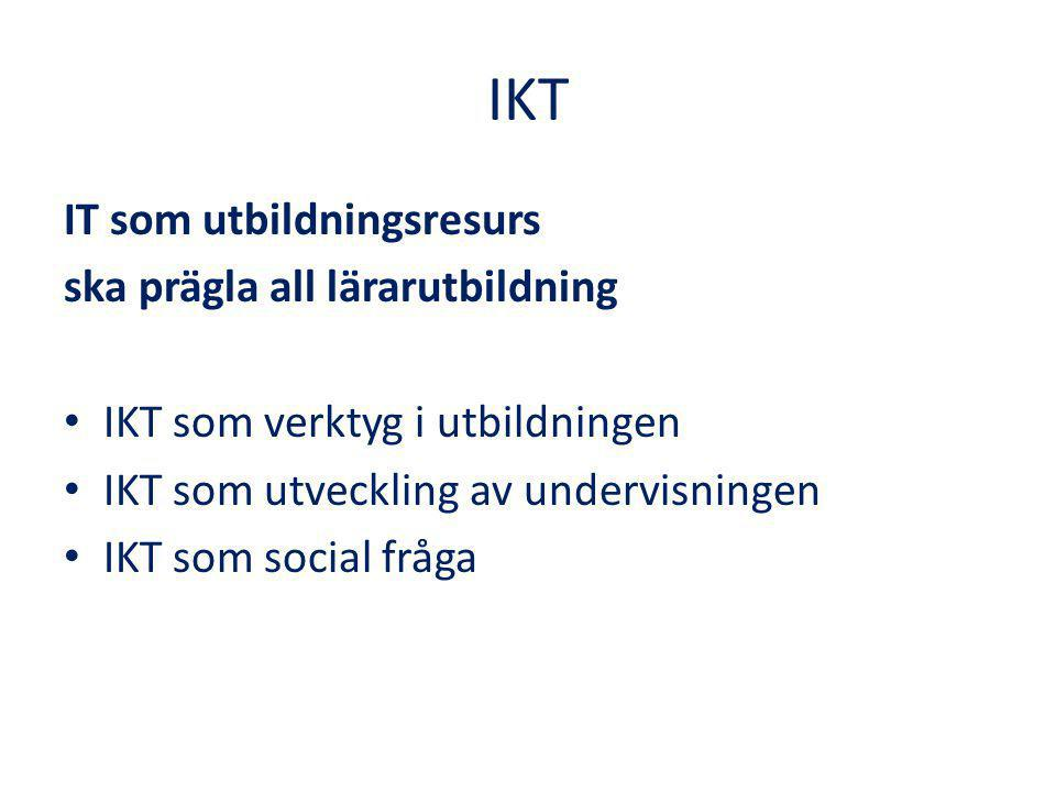 IKT IT som utbildningsresurs ska prägla all lärarutbildning IKT som verktyg i utbildningen IKT som utveckling av undervisningen IKT som social fråga