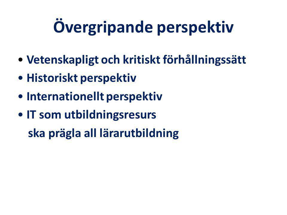 Övergripande perspektiv Vetenskapligt och kritiskt förhållningssätt Historiskt perspektiv Internationellt perspektiv IT som utbildningsresurs ska prägla all lärarutbildning