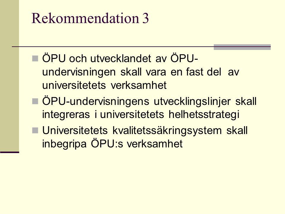 Rekommendation 4 ÖPU- verksamheten och dess utveckling skall ingå i universitetets regionala strategier Universiteten kommer överens med de lokala aktörerna om den verksamhetsmodell som lämpar sig bäst för landskapets, regionens eller språkområdets behov.