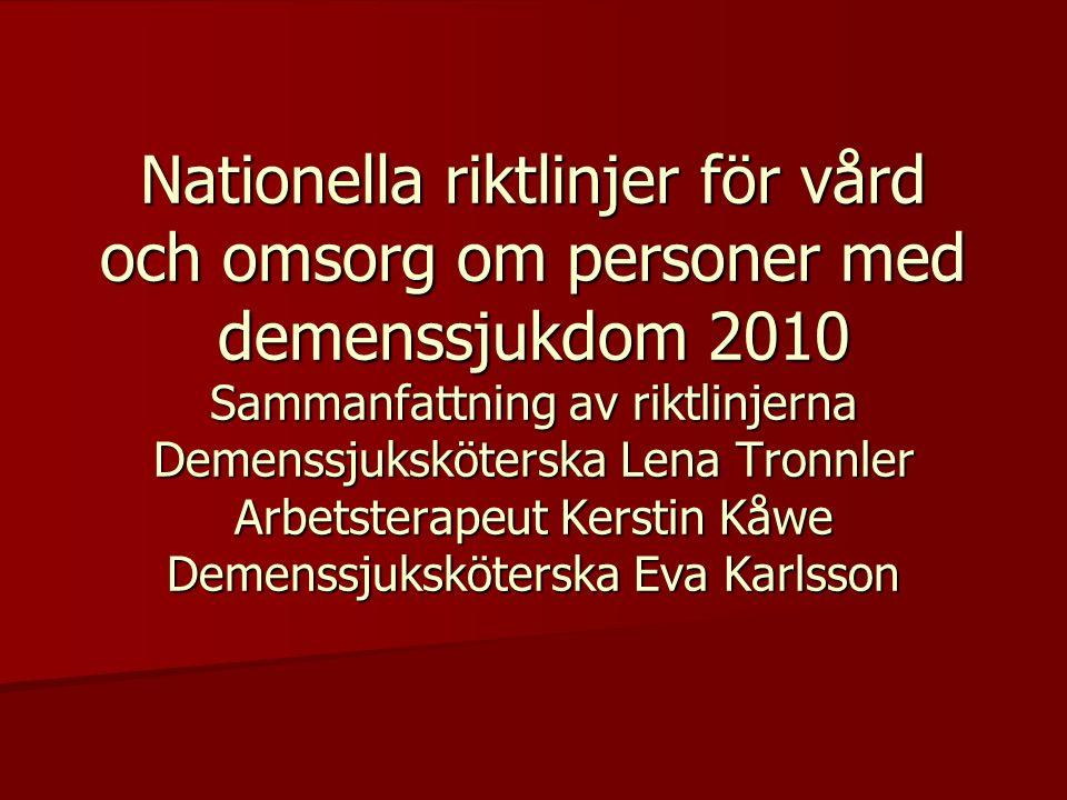 Nationella riktlinjer för vård och omsorg om personer med demenssjukdom 2010 Sammanfattning av riktlinjerna Demenssjuksköterska Lena Tronnler Arbetste