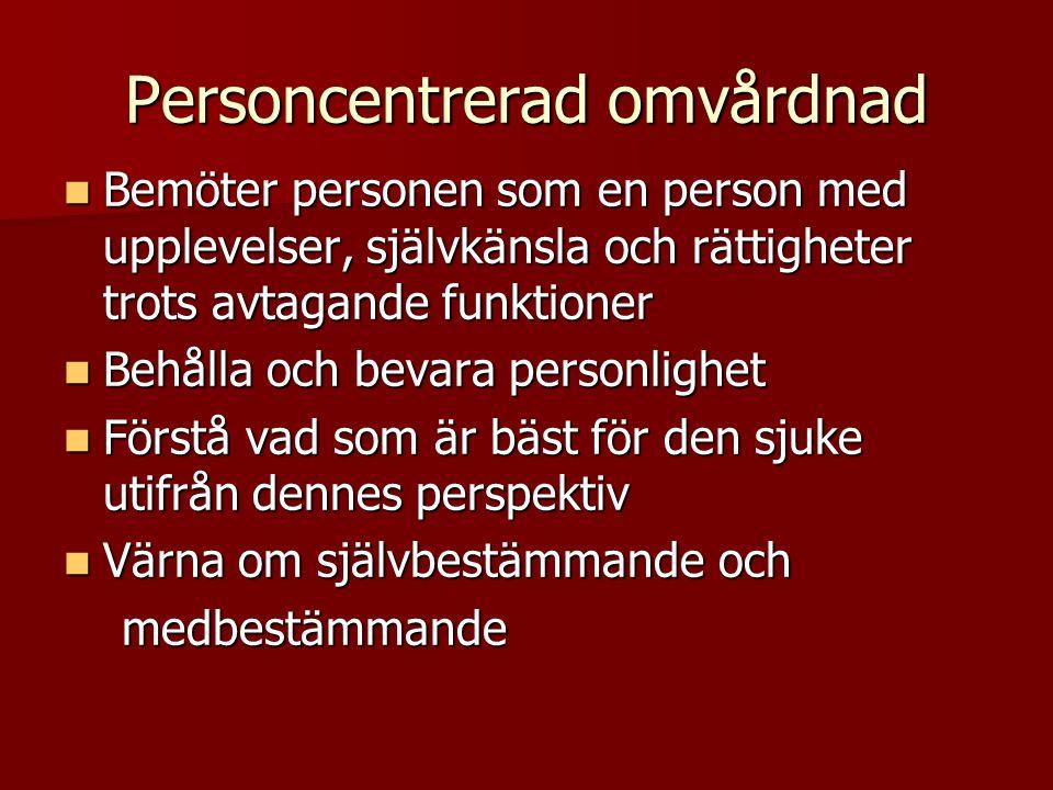 Personcentrerad omvårdnad Bemöter personen som en person med upplevelser, självkänsla och rättigheter trots avtagande funktioner Bemöter personen som