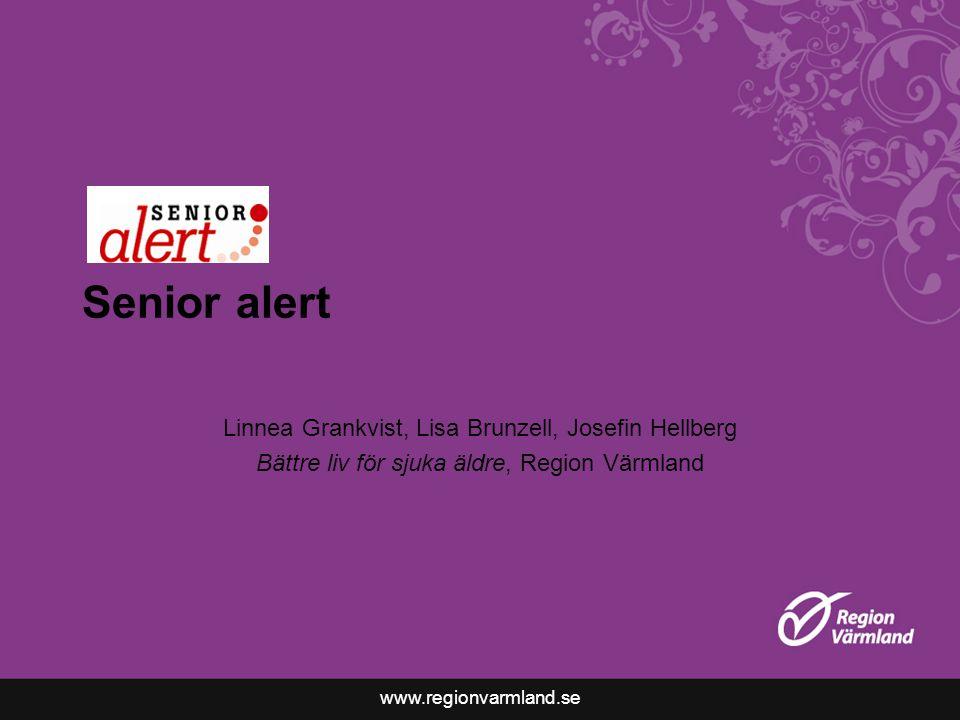 www.regionvarmland.se Senior alert Linnea Grankvist, Lisa Brunzell, Josefin Hellberg Bättre liv för sjuka äldre, Region Värmland