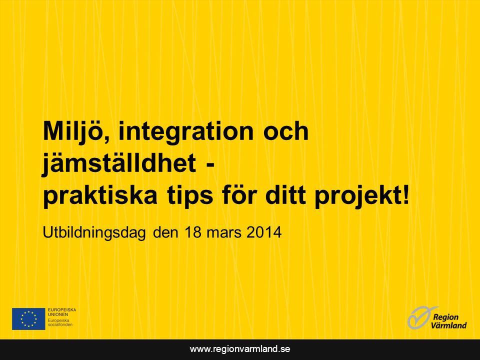 www.regionvarmland.se Miljö, integration och jämställdhet - praktiska tips för ditt projekt.