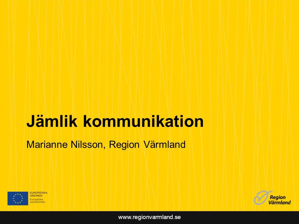 www.regionvarmland.se Jämlik kommunikation Marianne Nilsson, Region Värmland