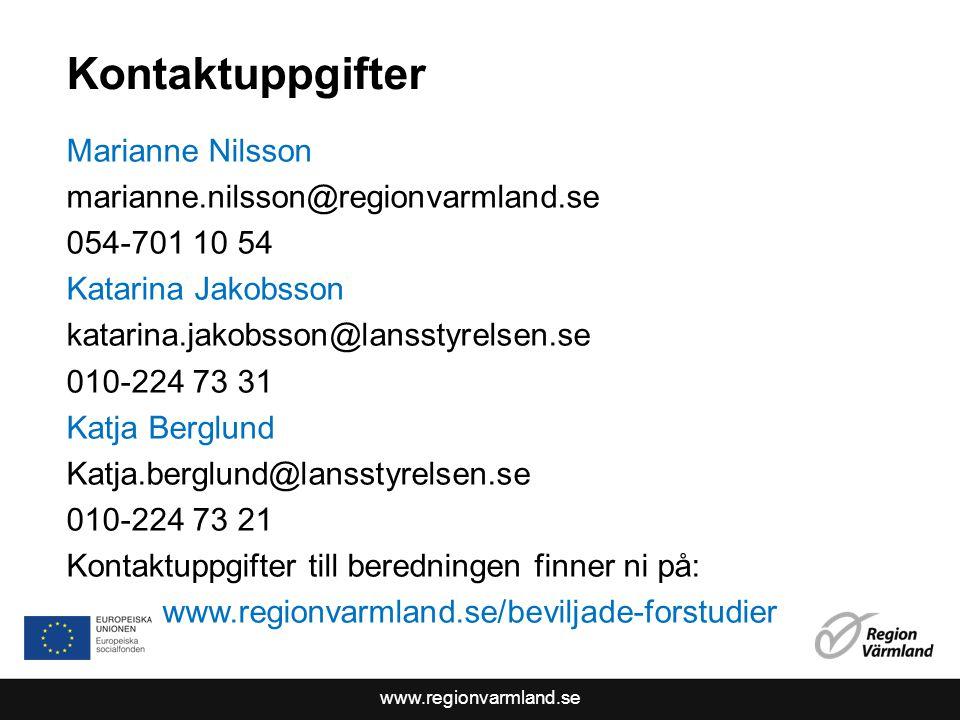 www.regionvarmland.se Kontaktuppgifter Marianne Nilsson marianne.nilsson@regionvarmland.se 054-701 10 54 Katarina Jakobsson katarina.jakobsson@lansstyrelsen.se 010-224 73 31 Katja Berglund Katja.berglund@lansstyrelsen.se 010-224 73 21 Kontaktuppgifter till beredningen finner ni på: www.regionvarmland.se/beviljade-forstudier