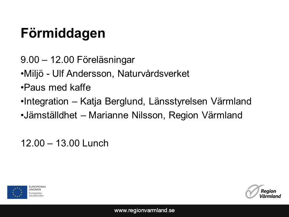 www.regionvarmland.se Förmiddagen 9.00 – 12.00 Föreläsningar Miljö - Ulf Andersson, Naturvårdsverket Paus med kaffe Integration – Katja Berglund, Länsstyrelsen Värmland Jämställdhet – Marianne Nilsson, Region Värmland 12.00 – 13.00 Lunch