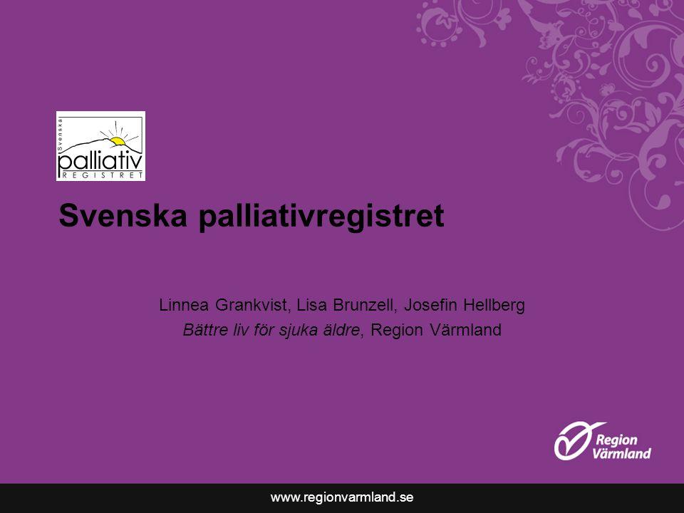 www.regionvarmland.se Svenska palliativregistret Linnea Grankvist, Lisa Brunzell, Josefin Hellberg Bättre liv för sjuka äldre, Region Värmland