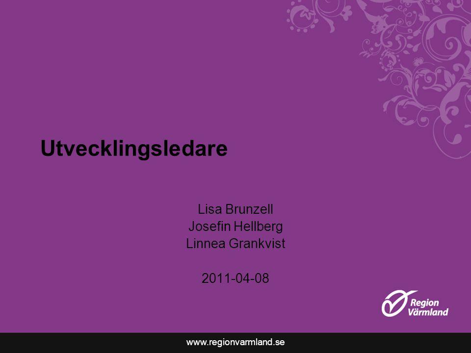 www.regionvarmland.se Utvecklingsledare Lisa Brunzell Josefin Hellberg Linnea Grankvist 2011-04-08