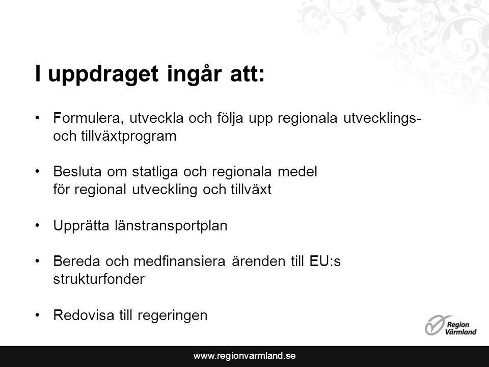 www.regionvarmland.se I uppdraget ingår att: Formulera, utveckla och följa upp regionala utvecklings- och tillväxtprogram Besluta om statliga och regi