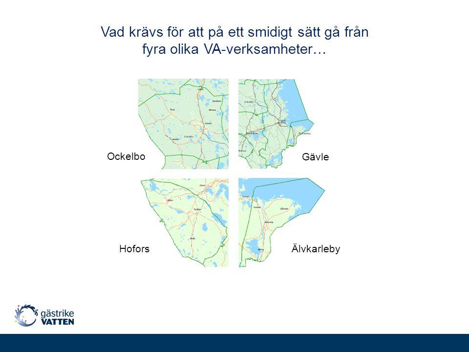 Ockelbo Hofors Gävle Älvkarleby Vad krävs för att på ett smidigt sätt gå från fyra olika VA-verksamheter…