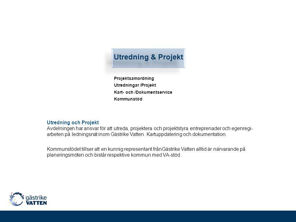 Utredning & Projekt Utredningar /Projekt Kart- och /Dokumentservice Utredning och Projekt Avdelningen har ansvar för att utreda, projektera och projek