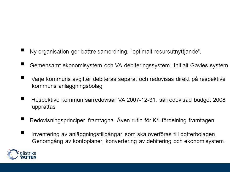 """ Ny organisation ger bättre samordning. """"optimalt resursutnyttjande"""".  Gemensamt ekonomisystem och VA-debiteringssystem. Initialt Gävles system  Va"""