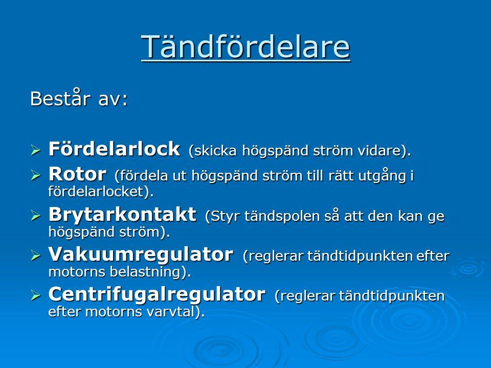 Tändfördelare Består av:  Fördelarlock (skicka högspänd ström vidare).