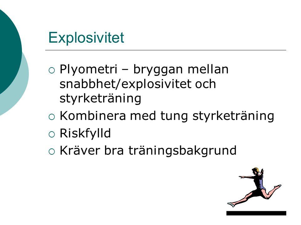 Explosivitet  Plyometri – bryggan mellan snabbhet/explosivitet och styrketräning  Kombinera med tung styrketräning  Riskfylld  Kräver bra tränings