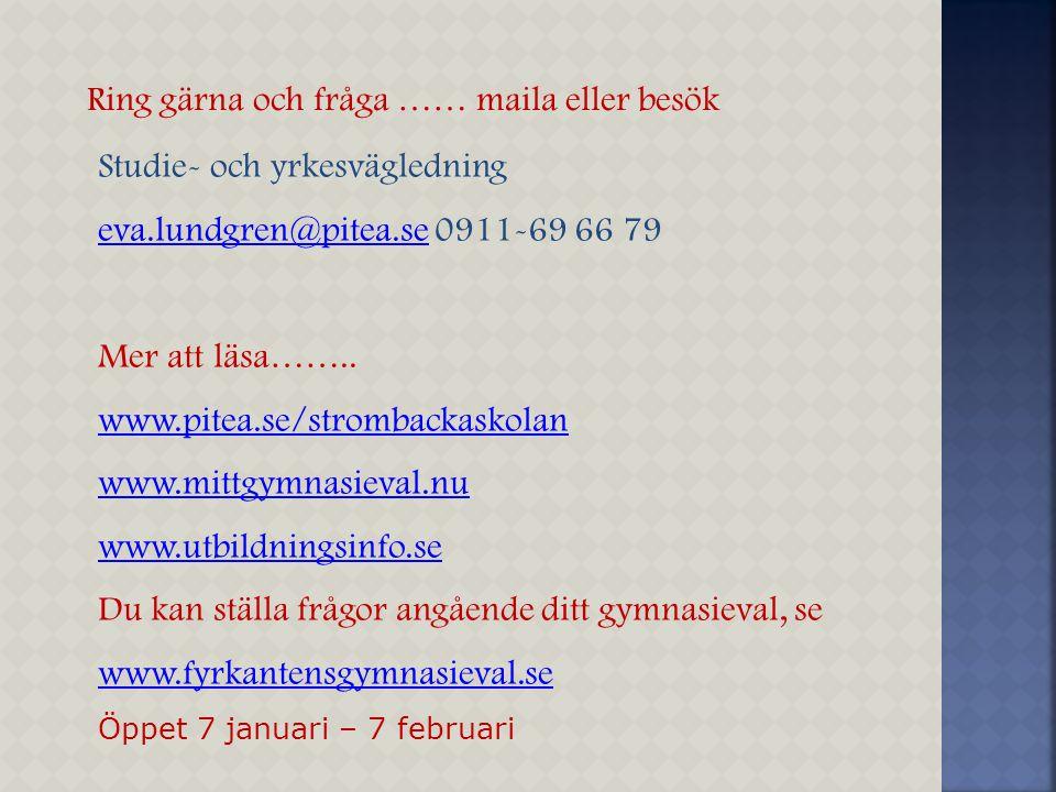 Studie- och yrkesvägledning eva.lundgren@pitea.seeva.lundgren@pitea.se 0911-69 66 79 Mer att läsa…….. www.pitea.se/strombackaskolan www.mittgymnasieva
