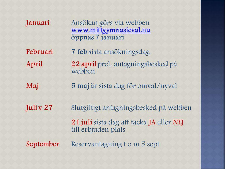 JanuariAnsökan görs via webben www.mittgymnasieval.nu öppnas 7 januari Februari7 feb sista ansökningsdag. April 22 april prel. antagningsbesked på web