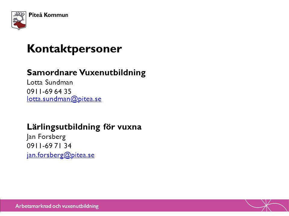 Arbetsmarknad och vuxenutbildning Kontaktpersoner Samordnare Vuxenutbildning Lotta Sundman 0911-69 64 35 lotta.sundman@pitea.se Lärlingsutbildning för