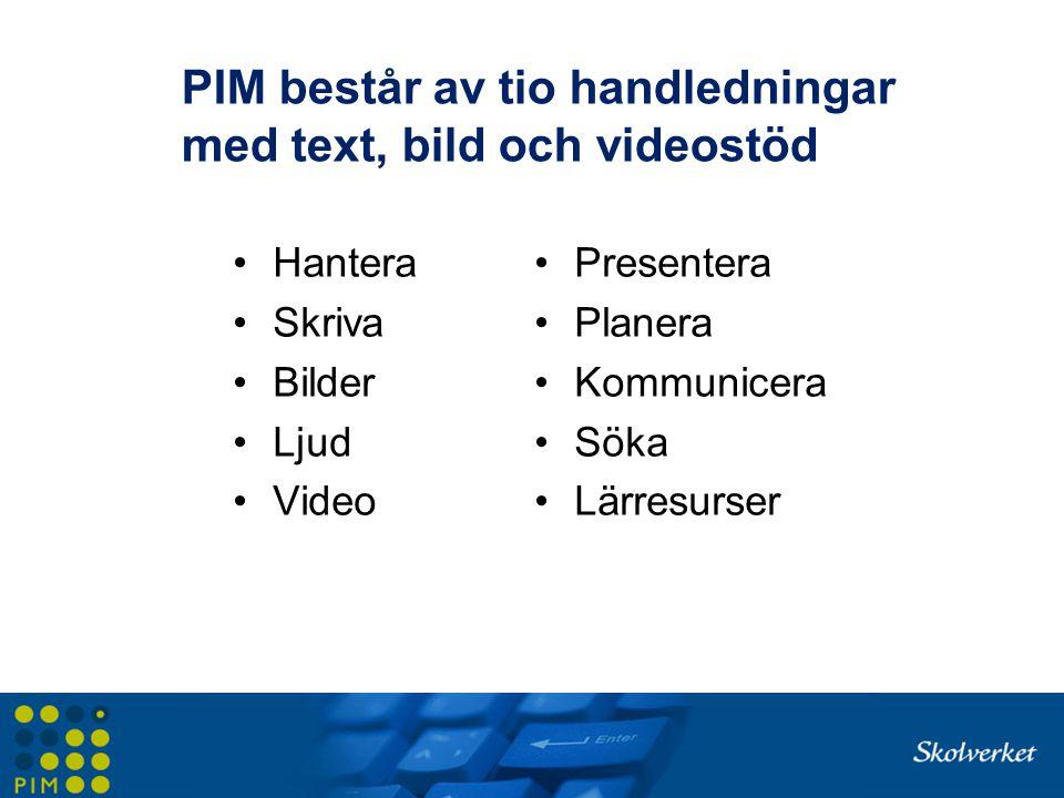 PIM består av tio handledningar med text, bild och videostöd Hantera Skriva Bilder Ljud Video Presentera Planera Kommunicera Söka Lärresurser