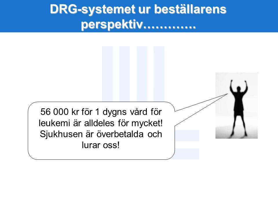 DRG-systemet ur beställarens perspektiv…………. 56 000 kr för 1 dygns vård för leukemi är alldeles för mycket! Sjukhusen är överbetalda och lurar oss!