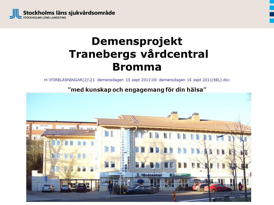 Demensprojekt Tranebergs vårdcentral Bromma H:\FÖRELÄSNINGAR(2)\21 demensdagen 15 sept 2011\00 demensdagen 15 sept 2011(6EL).doc med kunskap och engagemang för din hälsa