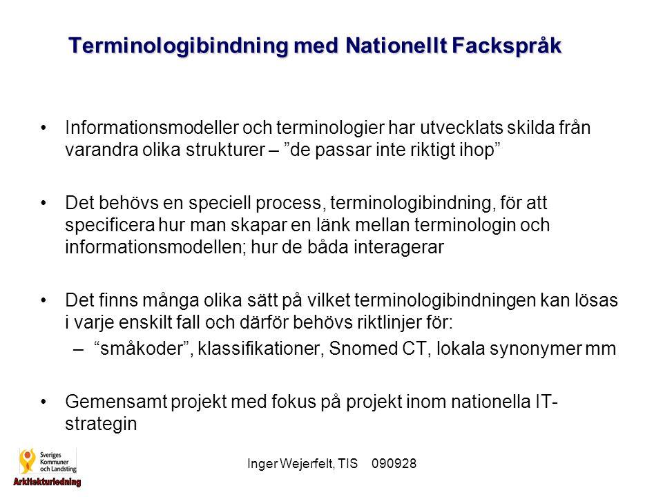 Inger Wejerfelt, TIS 090928 Terminologibindning med Nationellt Fackspråk Informationsmodeller och terminologier har utvecklats skilda från varandra ol