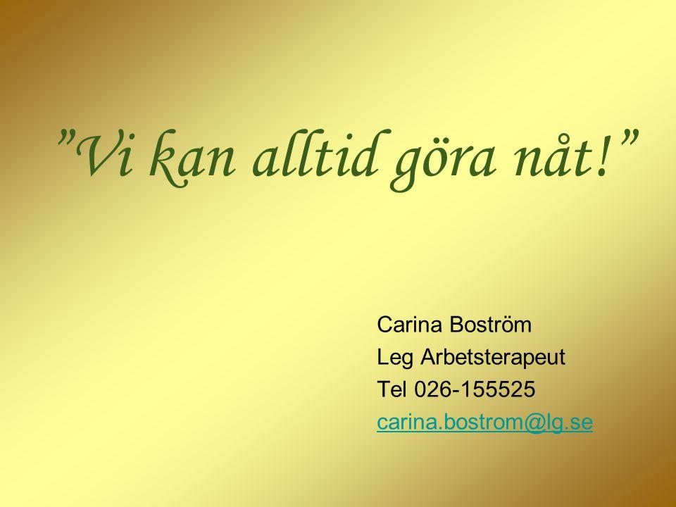 """Carina Boström Leg Arbetsterapeut Tel 026-155525 carina.bostrom@lg.se """"Vi kan alltid göra nåt!"""""""