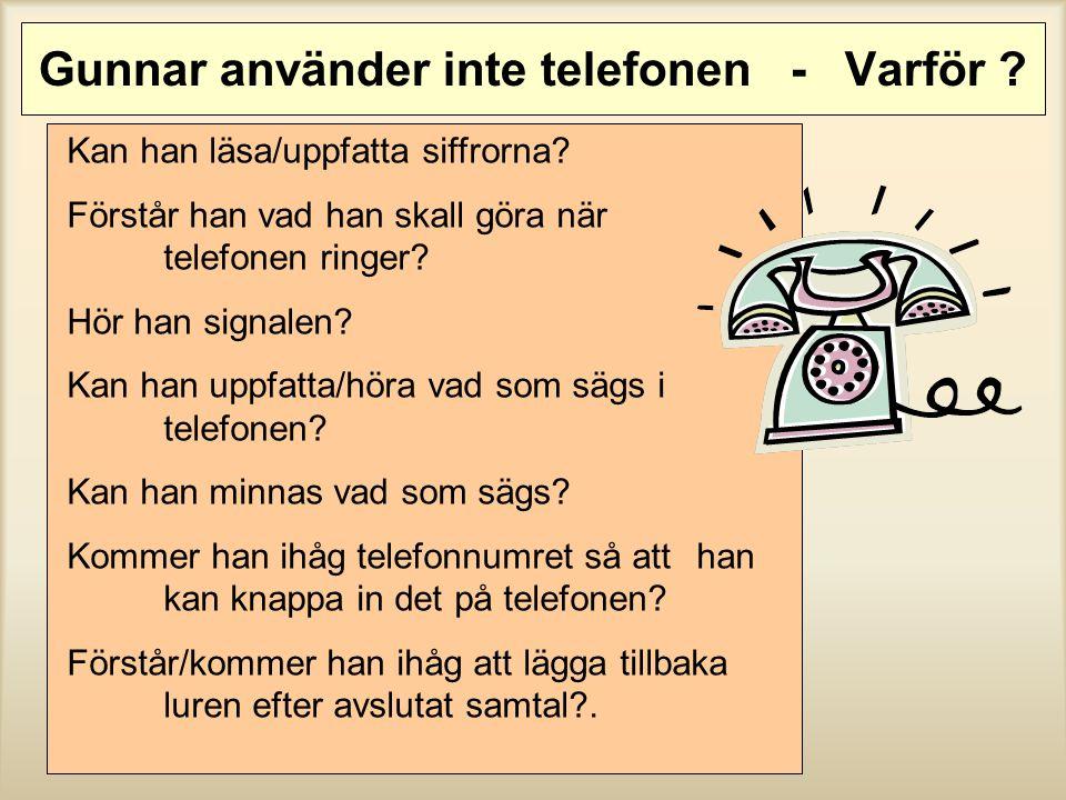 Gunnar använder inte telefonen - Varför ? Kan han läsa/uppfatta siffrorna? Förstår han vad han skall göra när telefonen ringer? Hör han signalen? Kan