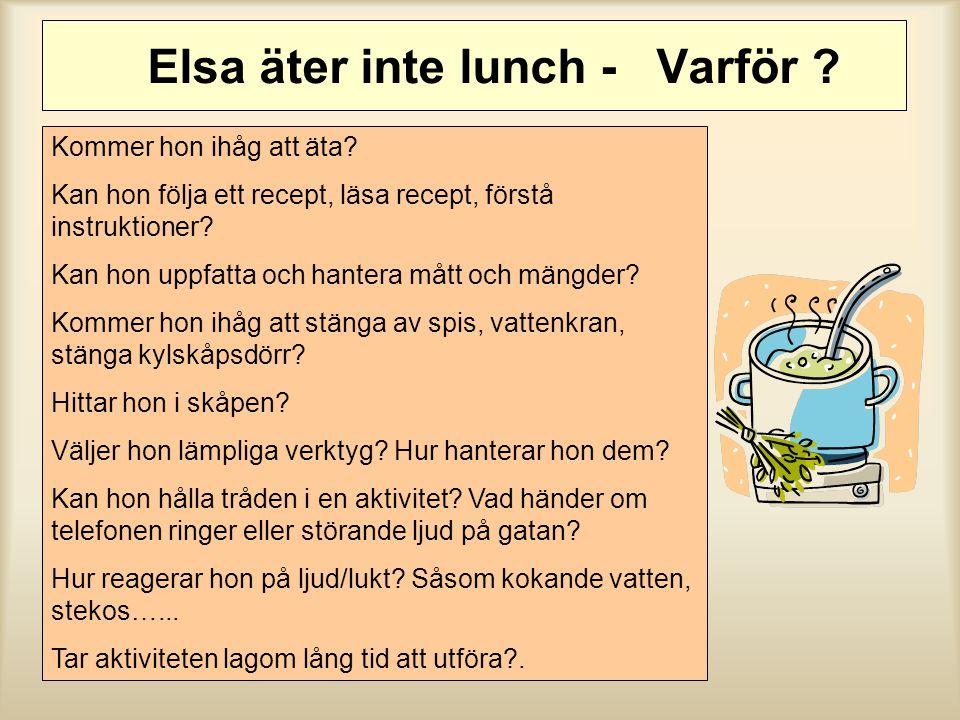 Elsa äter inte lunch - Varför ? Kommer hon ihåg att äta? Kan hon följa ett recept, läsa recept, förstå instruktioner? Kan hon uppfatta och hantera måt