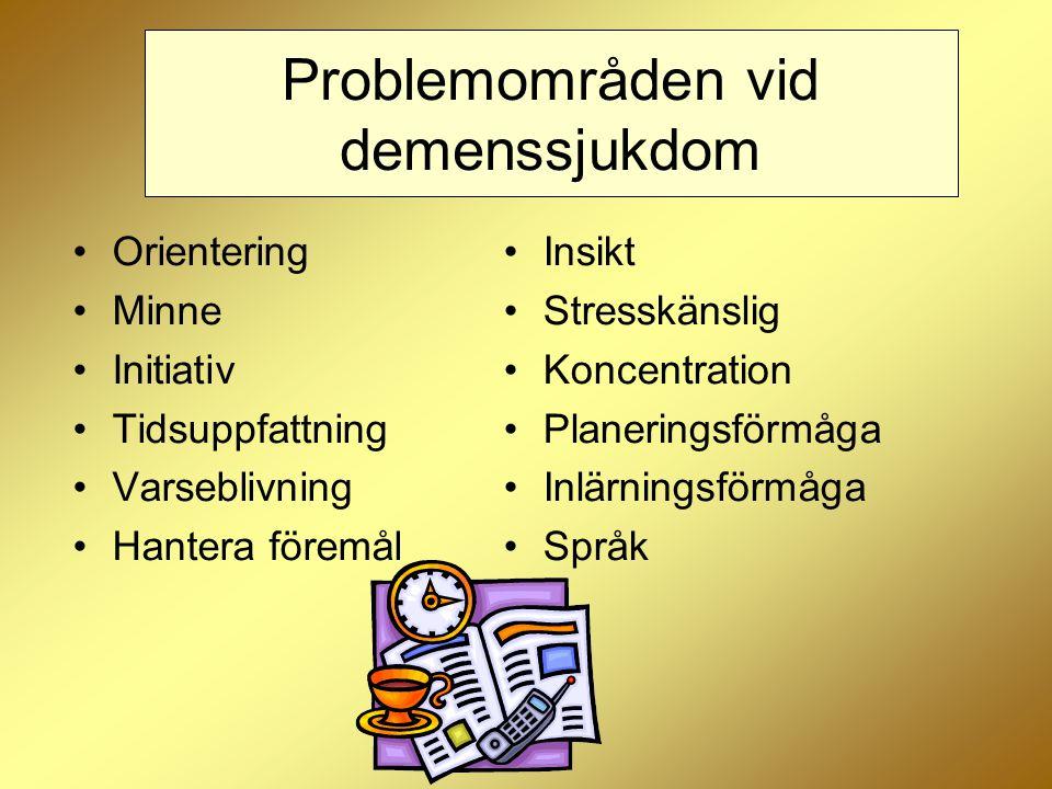 Problemområden vid demenssjukdom Orientering Minne Initiativ Tidsuppfattning Varseblivning Hantera föremål Insikt Stresskänslig Koncentration Planerin